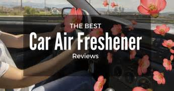 Best Car Air Freshener Reviews Uk Best Smelling Car Air Freshener Review 2016