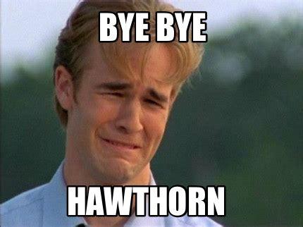Bye Meme - meme creator hawthorn bye bye meme generator at