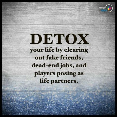Sayings About Detoxing by Detox Your By Clearing Out Friends Dead End