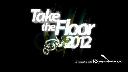 take the floor 2012 in association with riverdance