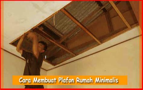 cara membuat rumah yang murah cara membuat plafon rumah minimalis sendiri cara