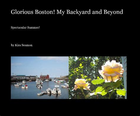 glorious boston my backyard and beyond by kira seamon