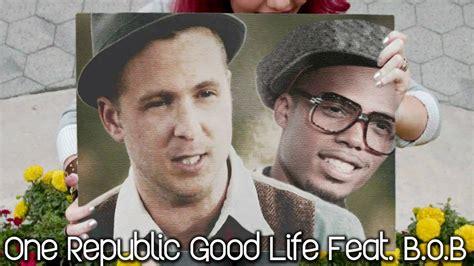 onerepublic good life remix free mp3 download onerepublic good life remix feat b o b youtube