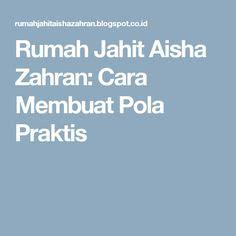 belajar membuat quotation rumah jahit aisha zahran cara membuat pola praktis
