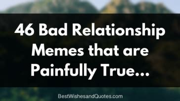 Bad Relationship Memes - best wishes and quotes com words from the heart