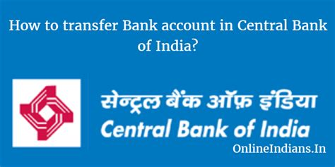 to indian bank account how to transfer bank account in central bank of india