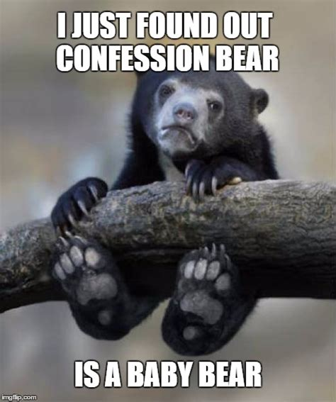 Confession Bear Meme Generator - confession bear baby imgflip