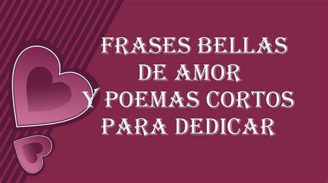 imagenes hermosas de hacer el amor frases bellas de amor y poemas cortos para dedicar a una