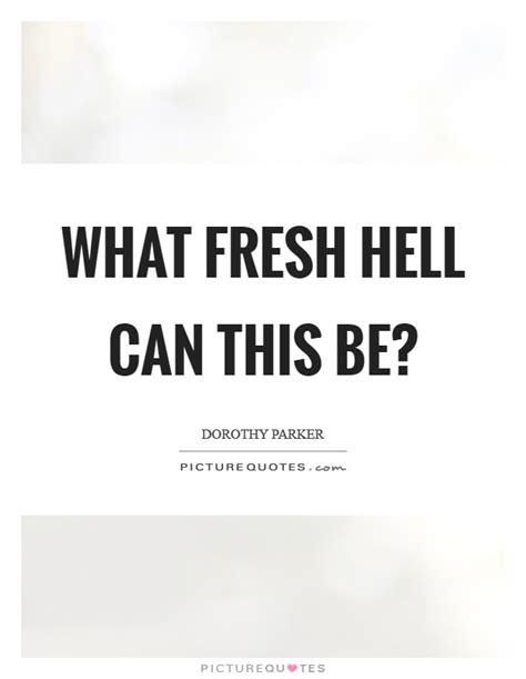 More On Monday Dorothy What Fresh Hell Is This By Marion Meade by What Fresh Hell Can This Be Picture Quotes