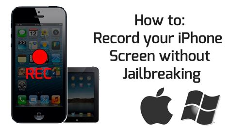 how to jailbreak your iphone how to record your iphone screen without jailbreaking mac windows
