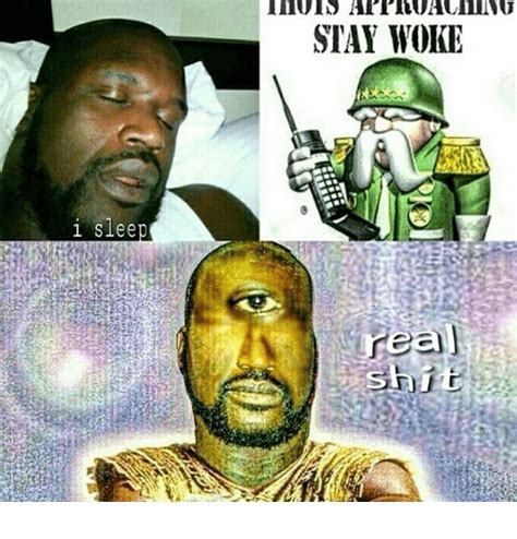 Real Shit Memes - i slee stay woke real shit meme on me me