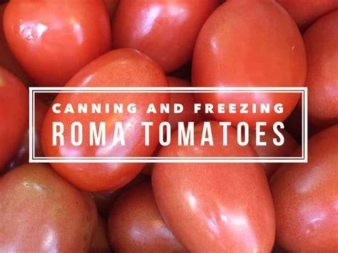preserving roma tomatoes canning  freezing gardening