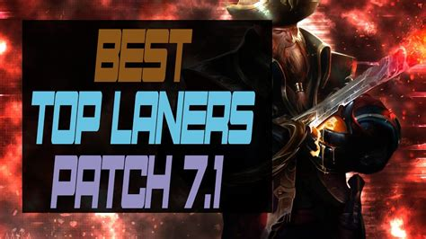 best top laners best top laners season patch 7 1 and best top laners to