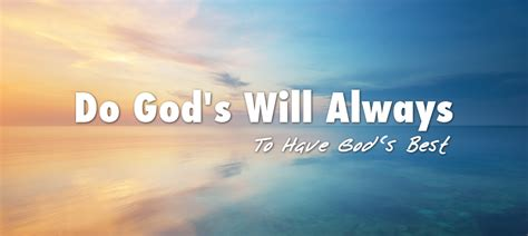 as the gods will do god s will always to god s best s