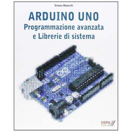 arduino librerie arduino uno programmazione avanzata e librerie di sistema