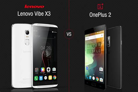 Lenovo Oneplus One lenovo vibe x3 or oneplus 2 specs features price and more versus by compareraja