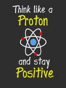 Proton Joke Think Like A Proton Chemistry Jokes