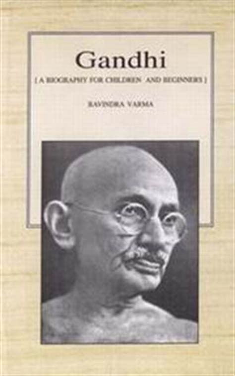 gandhi biography author gandhi a biography for children and beginners by ravindra