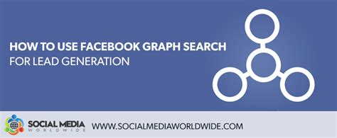 how to use a lead how to use graph search for lead generation social media worldwide