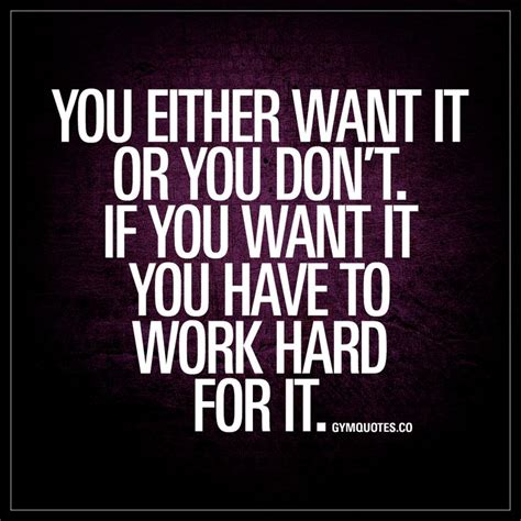 Quotes about Life : You either want it or you don't. If ...