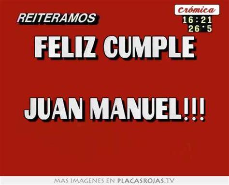 imagenes de feliz cumpleaños manuel feliz cumple juan manuel placas rojas tv