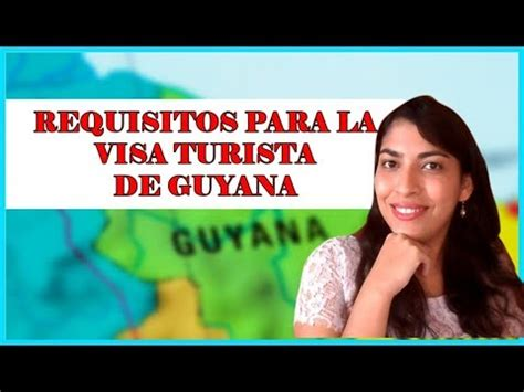 requisitos para visa de turista requisitos de la visa de turista para venir a guyana