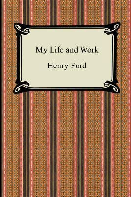 my and work autobiography of henry ford books my and work by henry ford reviews discussion