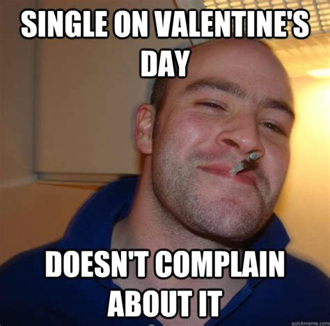 Single Valentine Meme - single on valentine s day doesn t complain about it misc
