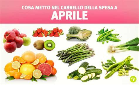 alimenti di stagione frutta di aprile e verdura di aprile cosa mangiare ad aprile