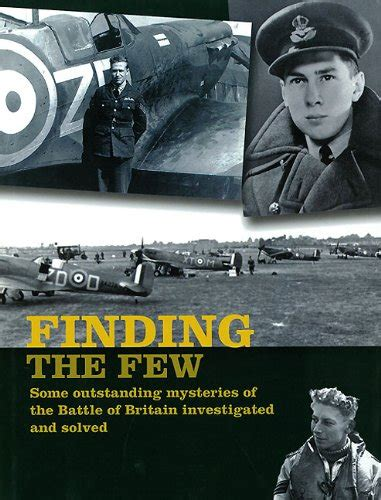 libro the battle of britain libro finding the few some outstanding mysteries of the battle of britain investigated and