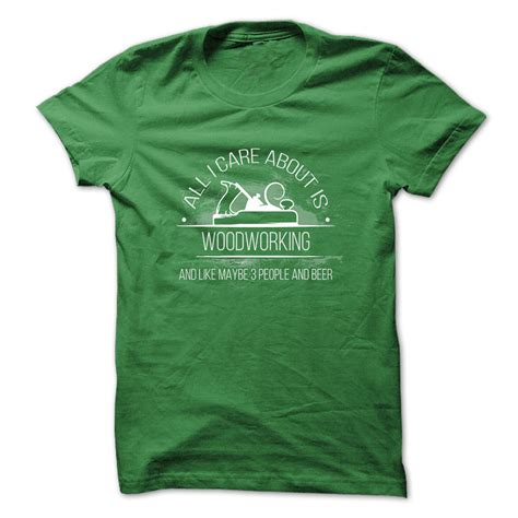 woodworking shirts woodworking t shirt all i care about is woodworking and