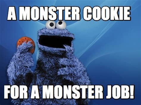 Monster Meme - meme creator a monster cookie for a monster job meme