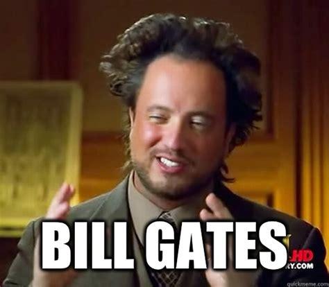 Bill Gates Memes - bill gates ancient aliens quickmeme