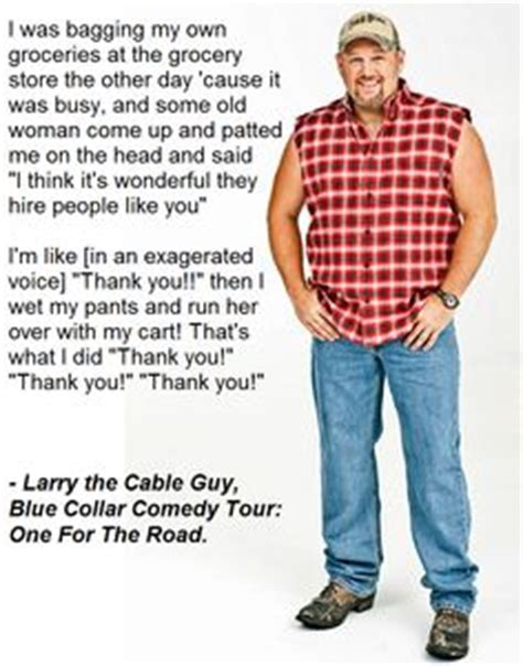 Larry The Cable Guy Meme - blue collar comedy tour on pinterest bill engvall the cable guy and ron white