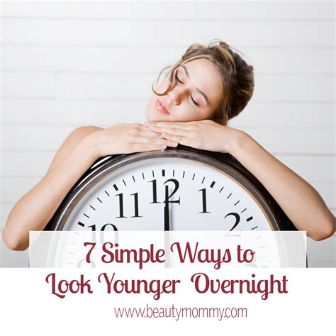 7 Easy Tricks To Look Younger by 7 Simple Ways To Look Younger Overnight Beautymommy