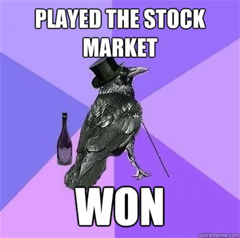 Stock Market Meme - played the stock market won rich raven quickmeme