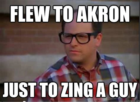 Zing Meme - flew to akron just to zing a guy hipster george costanza