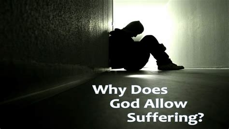 why does a a why does god allow suffering godsaidso