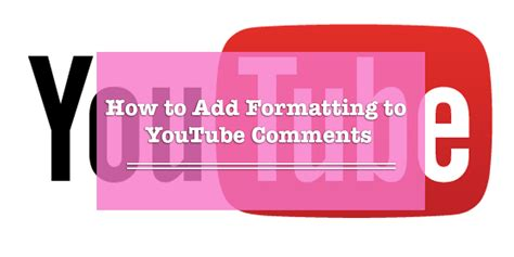 format youtube comments how to write youtube comments in bold italics or