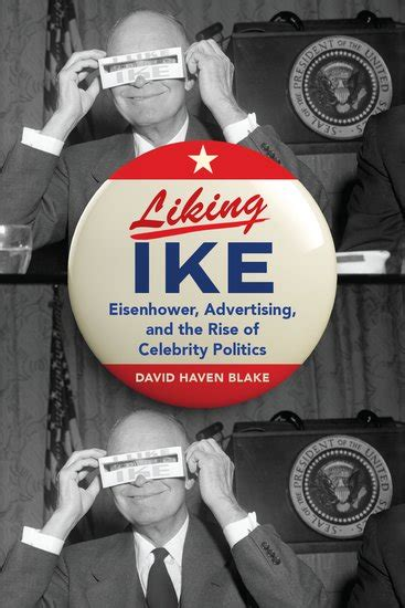 Ike An American Review Book Review Liking Ike Eisenhower Advertising And The Rise Of Politics By David