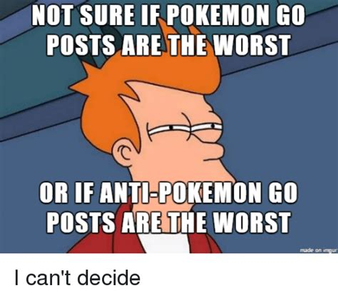 Or Meme Not Sure If Go Posts Are The Worst Or If Anti Go Posts Are The Worst Made On