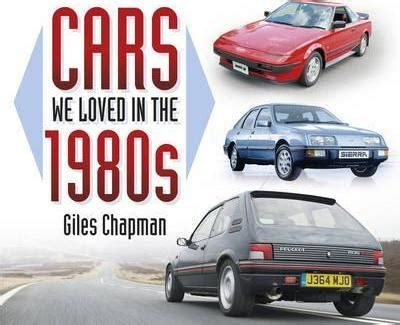 books about cars and how they work 1987 ford bronco on board diagnostic system cars we loved in the 1980s giles chapman 9780750958455
