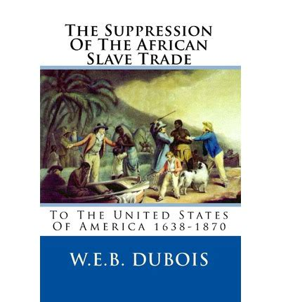the new abolition w e b du bois and the black social gospel books the suppression of the trade w e b du bois