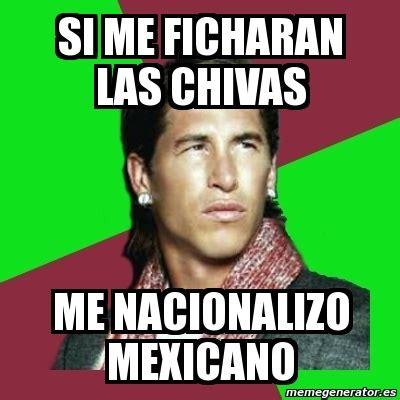 Meme Mexicano - meme sergio ramos si me ficharan las chivas me nacionalizo mexicano 1026946