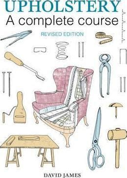 upholstery a complete course 1784941255 upholstery a complete course david james 9781784941253