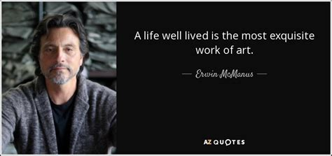 A Well Lived erwin mcmanus quote a well lived is the most