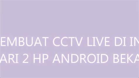 cara membuat youtube channel dari hp cara membuat cctv online internet dari 2 hp android bekas