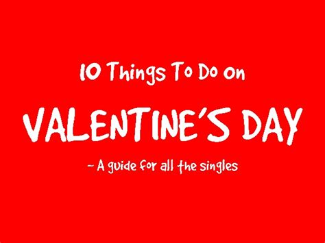things for valentines day things to do on s day for all the singles