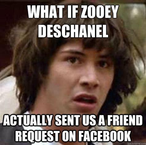 Friend Request Meme - what if zooey deschanel actually sent us a friend request