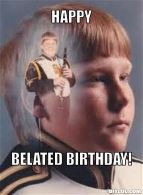 Belated Birthday Meme - funny belated birthday memes pictures to pin on pinterest